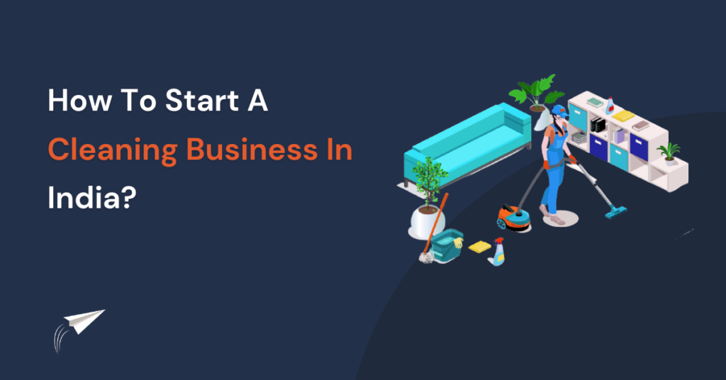 How To Start A Cleaning Business In India?