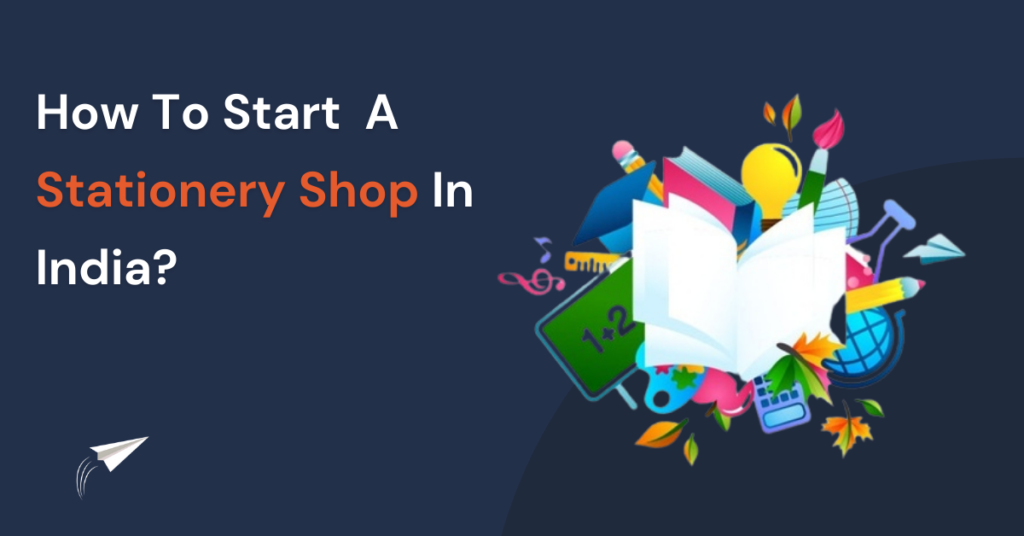 How to Start a Stationery Shop in India?