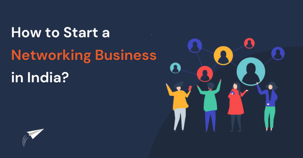 How to Start a Networking Business in India?