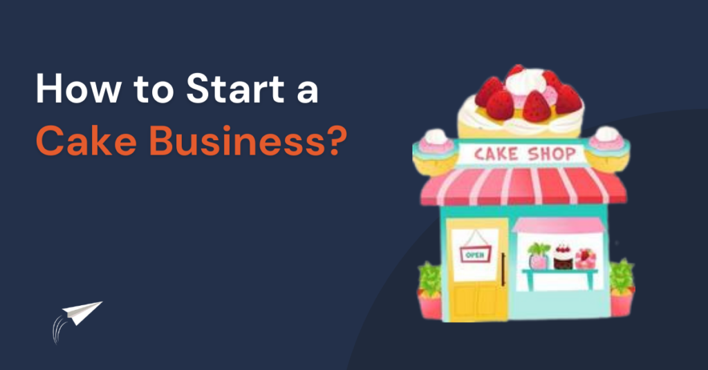 How to Start a Cake Business?