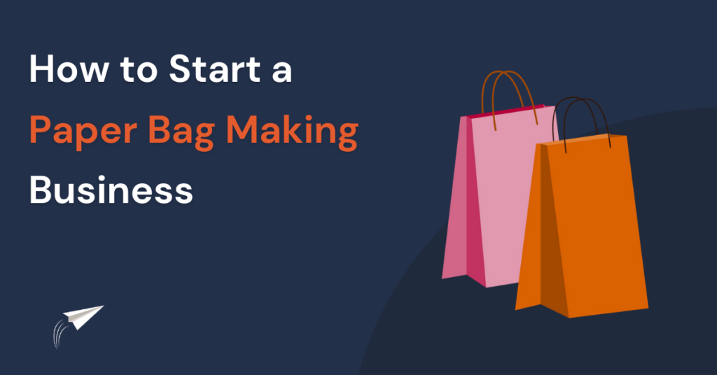 How to start a Paper Bag Making Business