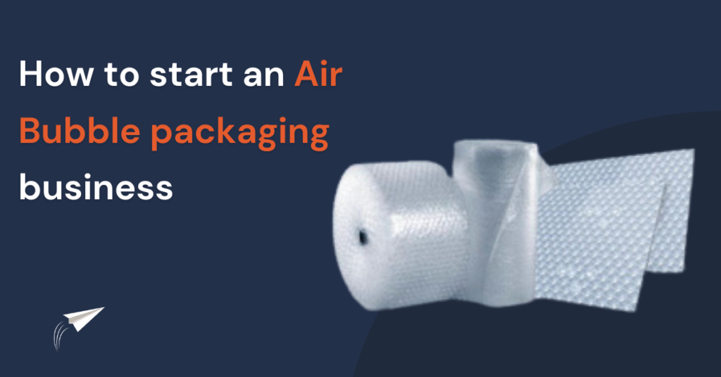 How to start an Air bubble packaging business
