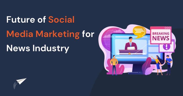 Future of Social Media Marketing for news Industry