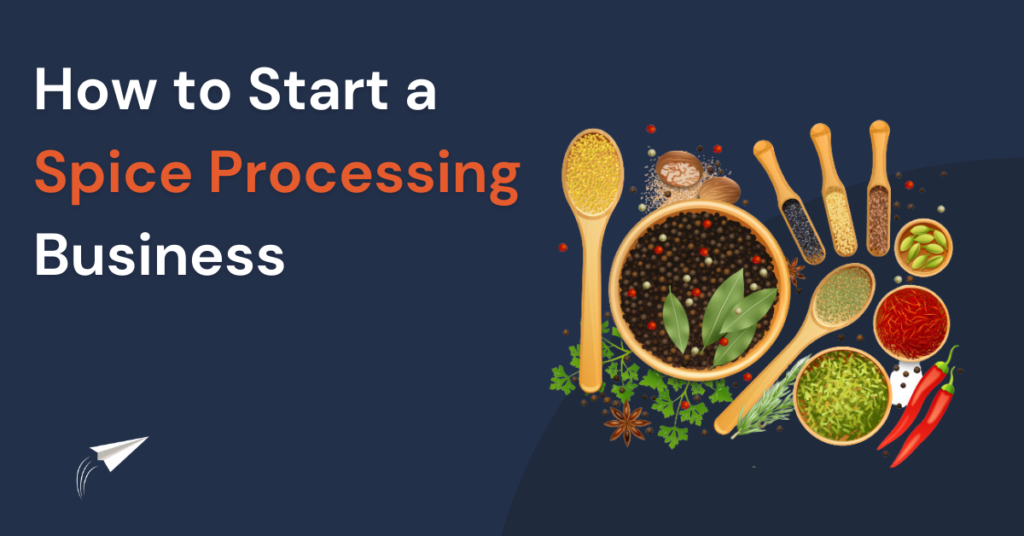 How to start a spice processing business