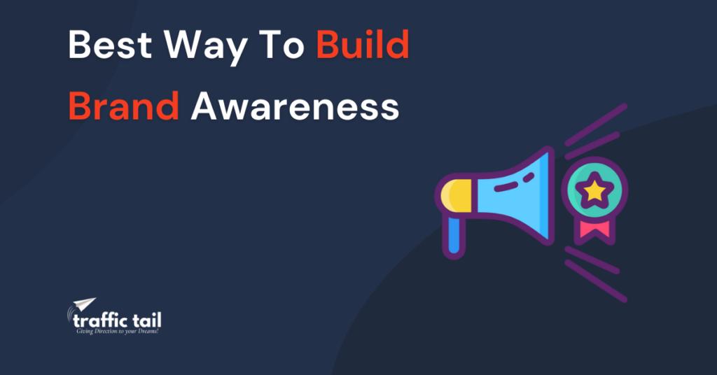 Best way to build brand awareness
