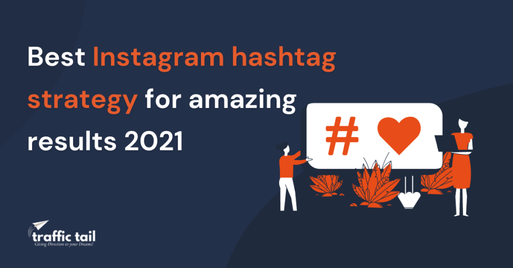 Best Instagram hashtag strategy for amazing results 2021