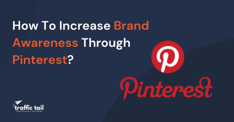 How To Increase Brand Awareness Through Pinterest? -2021